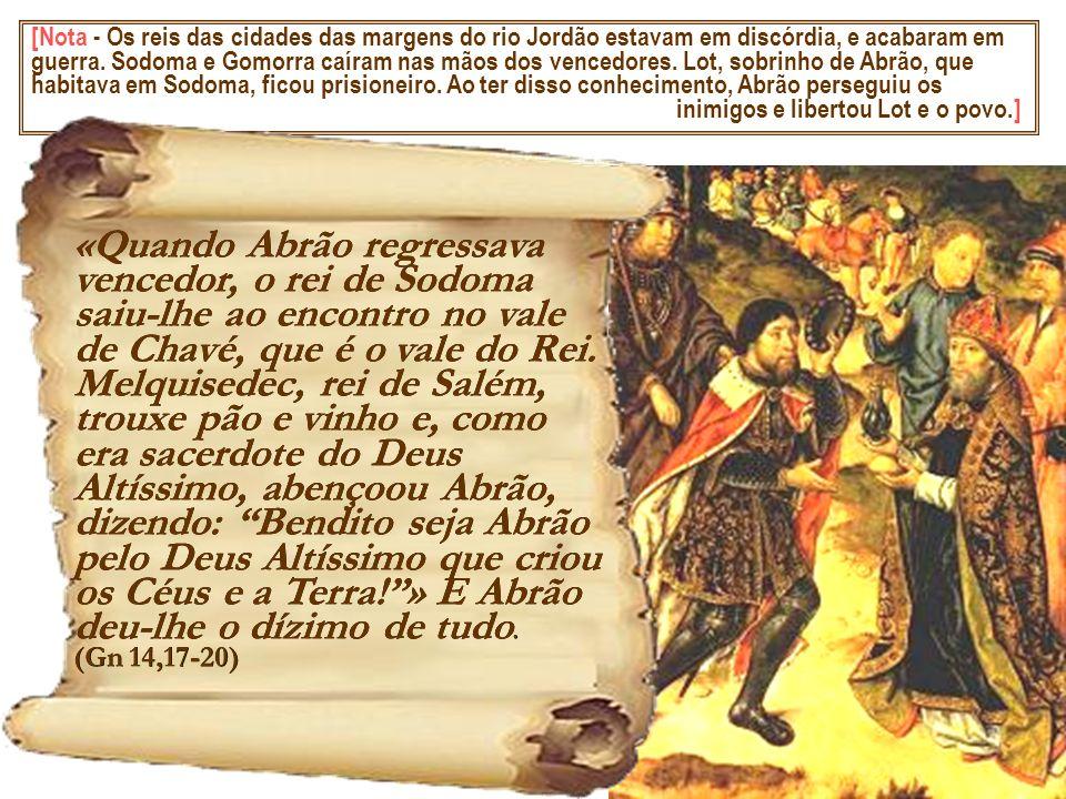 [Nota - Os reis das cidades das margens do rio Jordão estavam em discórdia, e acabaram em guerra. Sodoma e Gomorra caíram nas mãos dos vencedores. Lot, sobrinho de Abrão, que habitava em Sodoma, ficou prisioneiro. Ao ter disso conhecimento, Abrão perseguiu os inimigos e libertou Lot e o povo.]